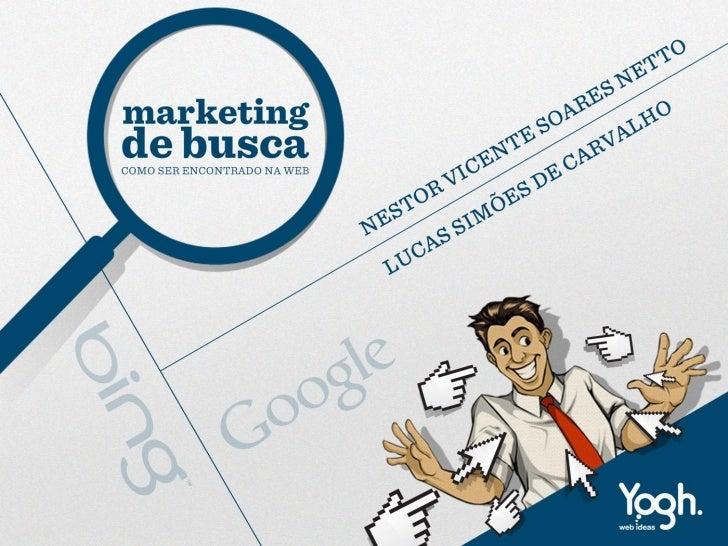 Roteiro- Quem somos nós?- O que é SEM (Search Engine Marketing)?   - Links Patrocinados;   - SEO (Search Engine Optimizati...