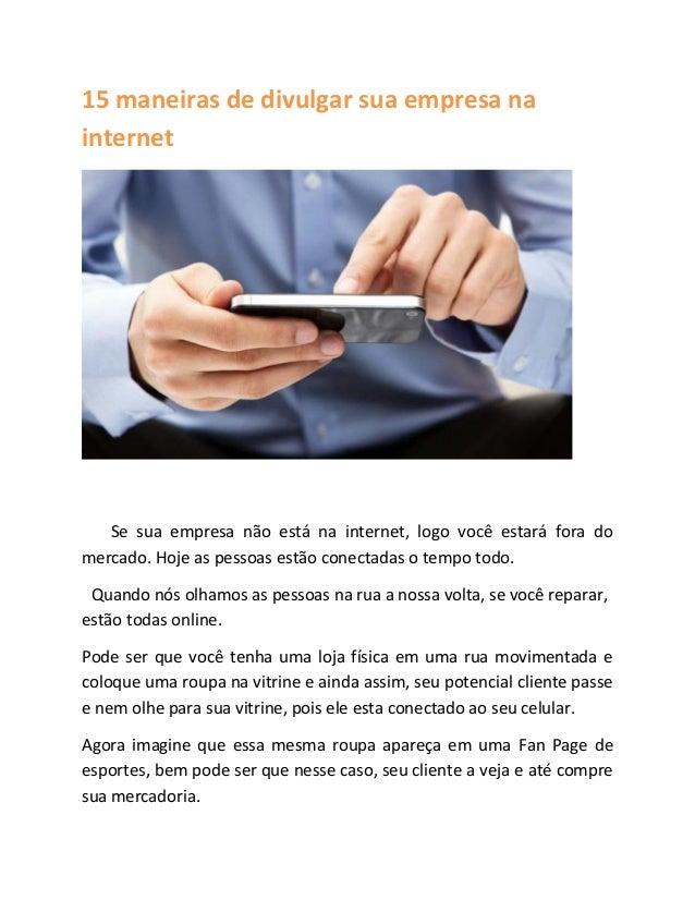 15 maneiras de divulgar sua empresa na internet Se sua empresa não está na internet, logo você estará fora do mercado. Hoj...