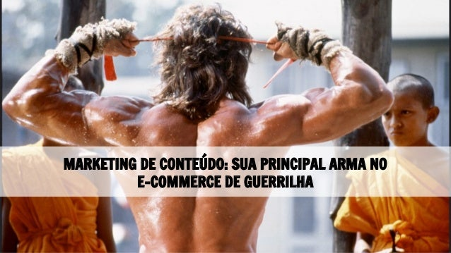 MARKETING DE CONTEÚDO: SUA PRINCIPAL ARMA NO E-COMMERCE DE GUERRILHA