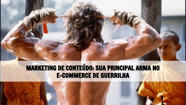 MARKETING DE CONTEÚDO: SUA PRINCIPAL ARMA NO E-COMMERCE DE GUERRILHA
