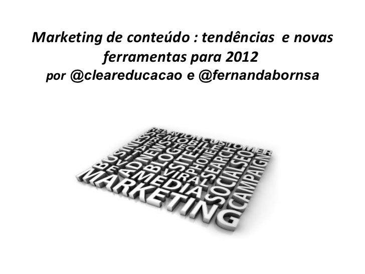 Marketing de conteúdo : tendências  e novas ferramentas para 2012   por  @cleareducacao e @fernandabornsa