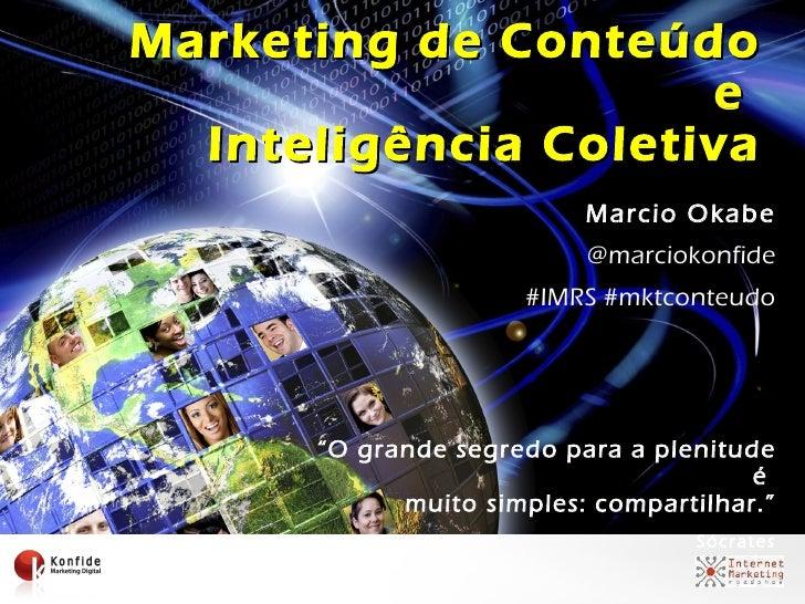 """Marketing de Conteúdo e  Inteligência Coletiva Marcio Okabe @marciokonfide #IMRS #mktconteudo """" O grande segredo para a pl..."""