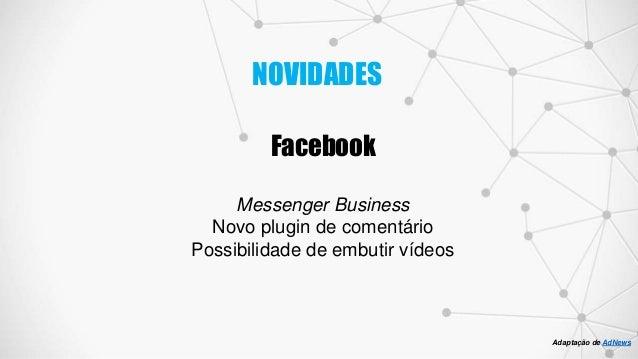 Facebook Messenger Business Novo plugin de comentário Possibilidade de embutir vídeos NOVIDADES Adaptação de AdNews