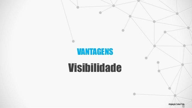 VANTAGENS Visibilidade Adaptação:ContentTools
