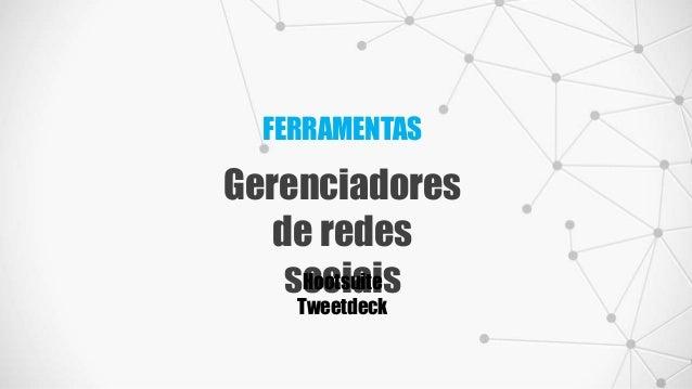 FERRAMENTAS Gerenciadores de redes sociaisHootsuite Tweetdeck