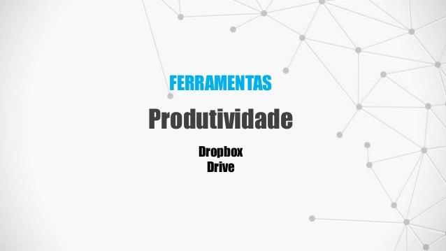 FERRAMENTAS Produtividade Dropbox Drive
