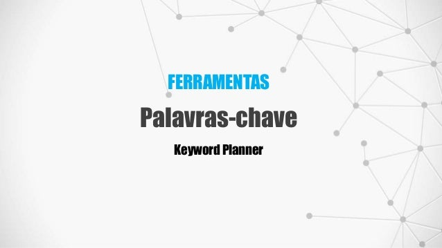 FERRAMENTAS Palavras-chave Keyword Planner