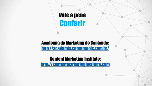 Academia do Marketing de Conteúdo: http://academia.contentools.com.br/ Content Marketing Institute: http://contentmarketin...