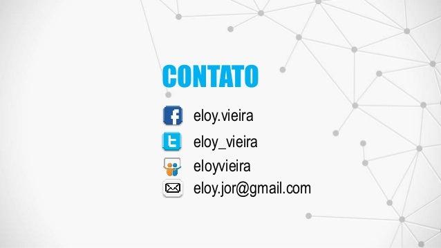 eloy.vieira eloy_vieira eloy.jor@gmail.com eloyvieira CONTATO