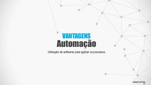 VANTAGENS Automação Adaptação:ContentTools Utilização de softwares para agilizar os processos