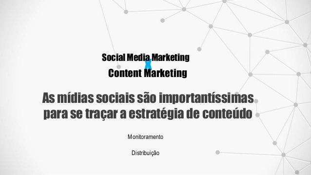 x Social Media Marketing Content Marketing As mídias sociais são importantíssimas para se traçar a estratégia de conteúdo ...