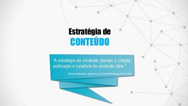 """Estratégia de CONTEÚDO """"A estratégia de conteúdo planeja a criação, publicação e curadoria de conteúdo úteis."""" Kristina Ha..."""