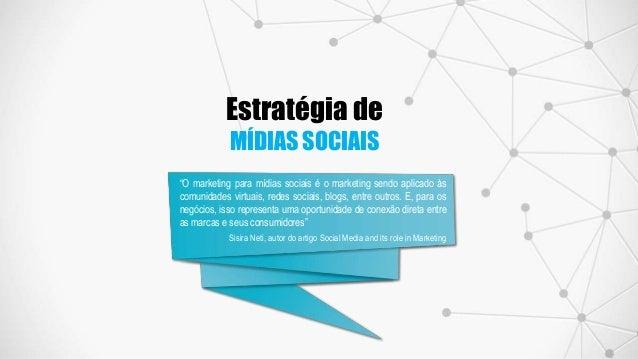 """Estratégia de MÍDIAS SOCIAIS """"O marketing para mídias sociais é o marketing sendo aplicado às comunidades virtuais, redes ..."""