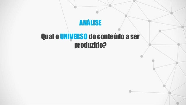 ANÁLISE Qual o UNIVERSO do conteúdo a ser produzido?
