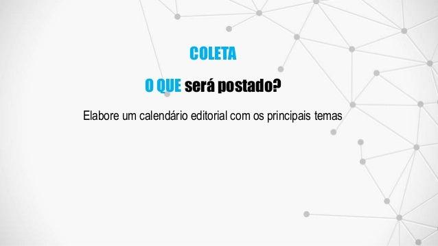 Elabore um calendário editorial com os principais temas O QUE será postado? COLETA