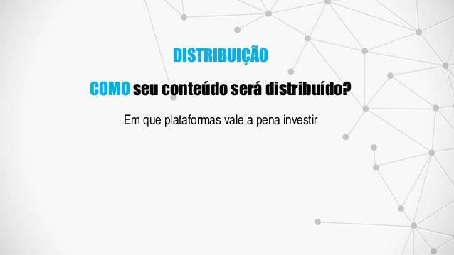 Em que plataformas vale a pena investir DISTRIBUIÇÃO COMO seu conteúdo será distribuído?