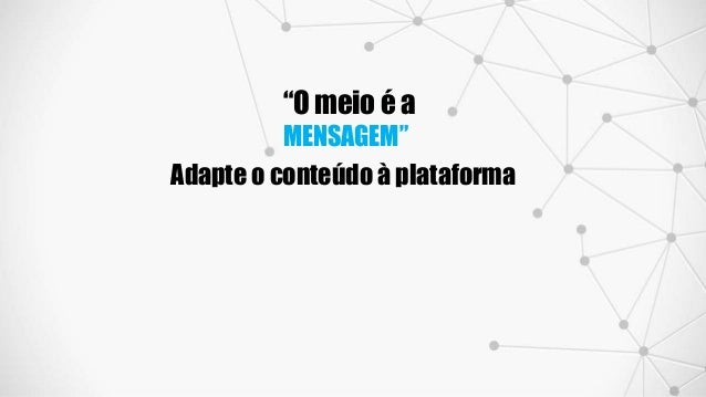 """""""O meio é a MENSAGEM"""" Adapte o conteúdo à plataforma"""