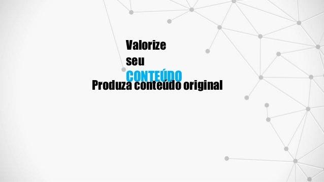 Valorize seu CONTEÚDO Produza conteúdo original