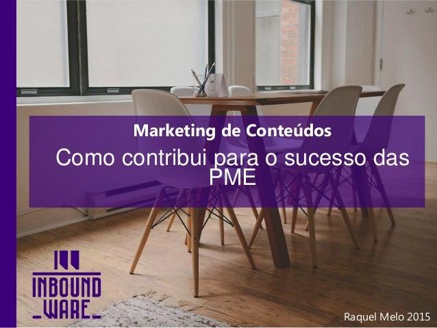 Marketing de Conteúdos Como contribui para o sucesso das PME Raquel Melo 2015