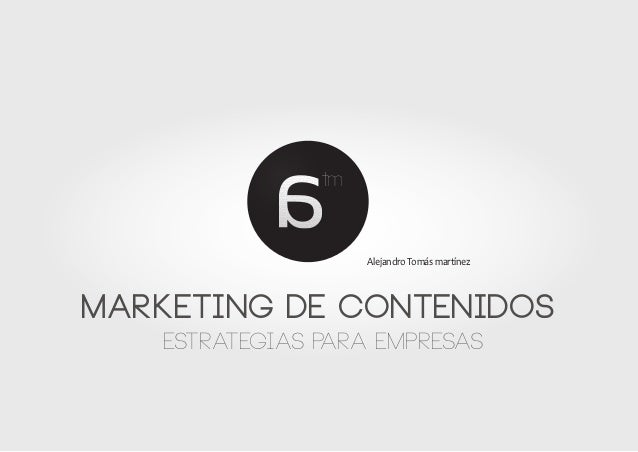 tm                    Alejandro Tomás martínezmarketing de contenidos   estrategias para empresas
