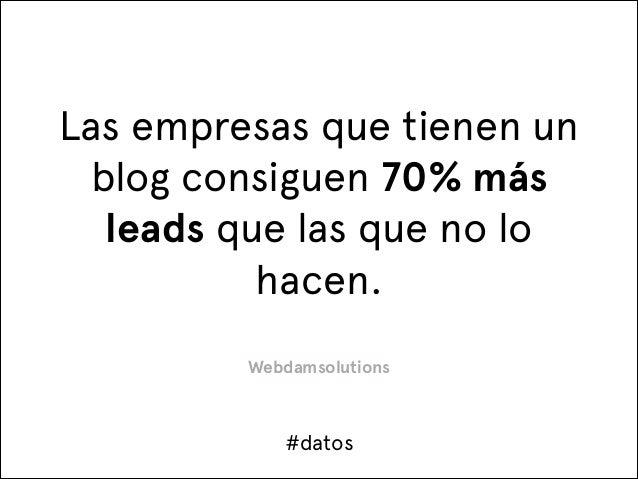 Las empresas que tienen un blog consiguen 70% más leads que las que no lo hacen. Webdamsolutions  #datos