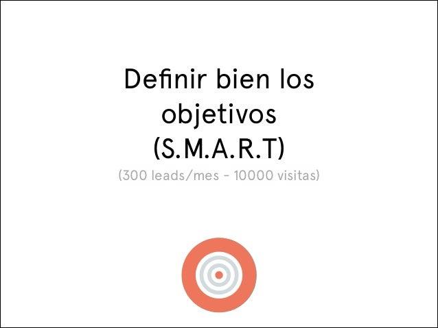 Definir bien los objetivos (S.M.A.R.T) (300 leads/mes - 10000 visitas)