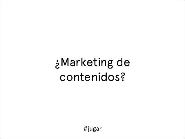 ¿Marketing de contenidos?  #jugar