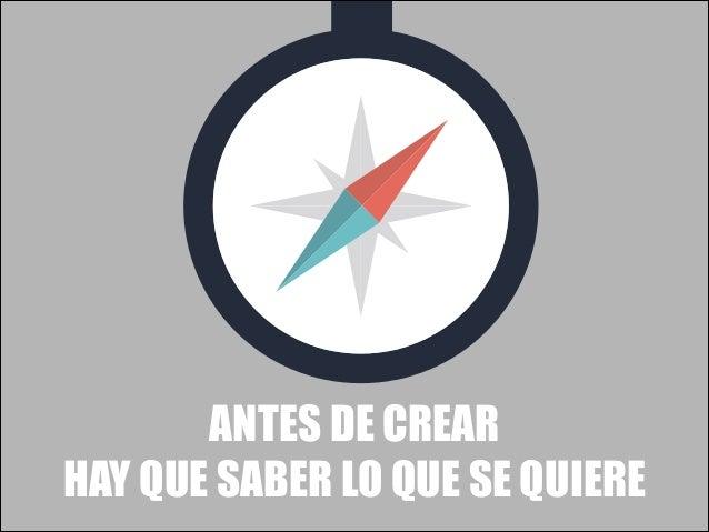 ANTES DE CREAR HAY QUE SABER LO QUE SE QUIERE