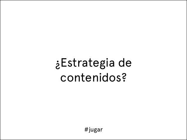 ¿Estrategia de contenidos?  #jugar