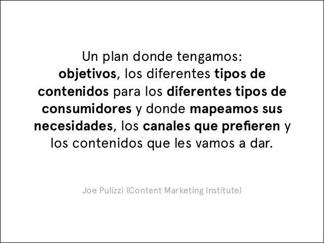 Un plan donde tengamos: objetivos, los diferentes tipos de contenidos para los diferentes tipos de consumidores y donde m...