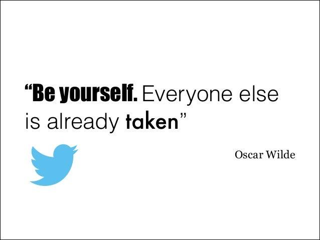 """Be yourself. Everyone else is already taken"" Oscar Wilde"