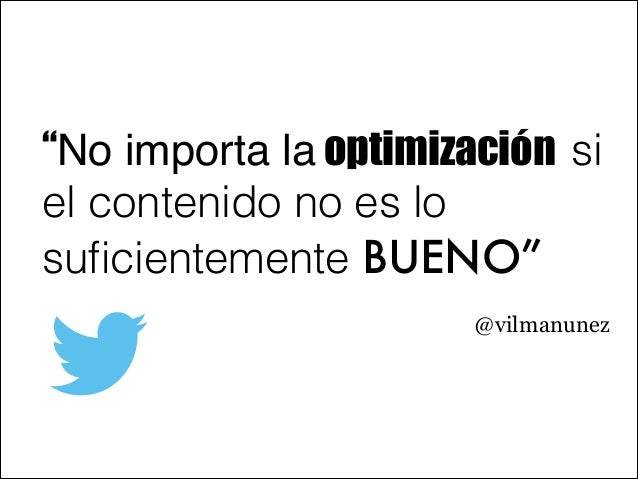 """""""No importa la optimización si el contenido no es lo suficientemente BUENO"""" @vilmanunez"""