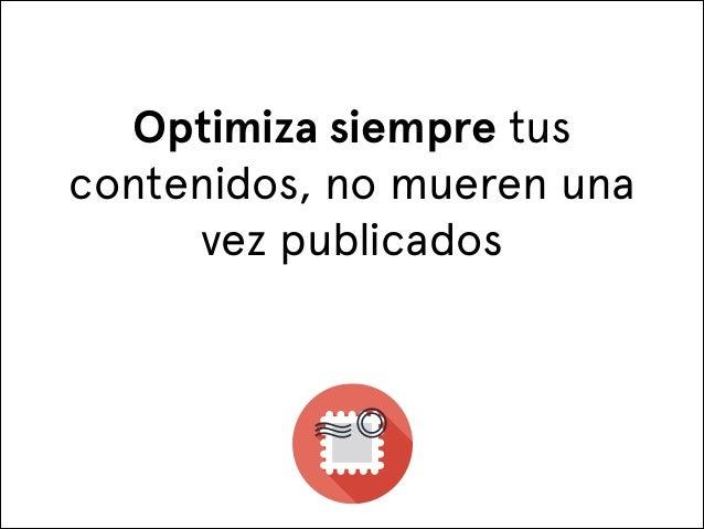Optimiza siempre tus contenidos, no mueren una vez publicados