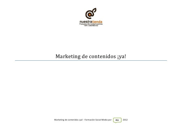 Marketing de contenidos ¡ya!Marketing de contenidos ¡ya! - Formación Social Media por   MU   2012