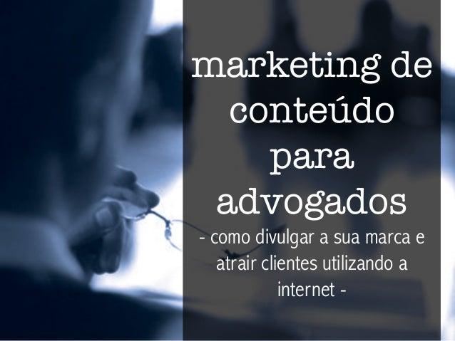 marketing de conteúdo para advogados - como divulgar a sua marca e atrair clientes utilizando a internet -