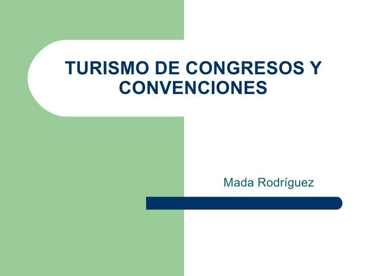 TURISMO DE CONGRESOS Y CONVENCIONES Mada Rodríguez