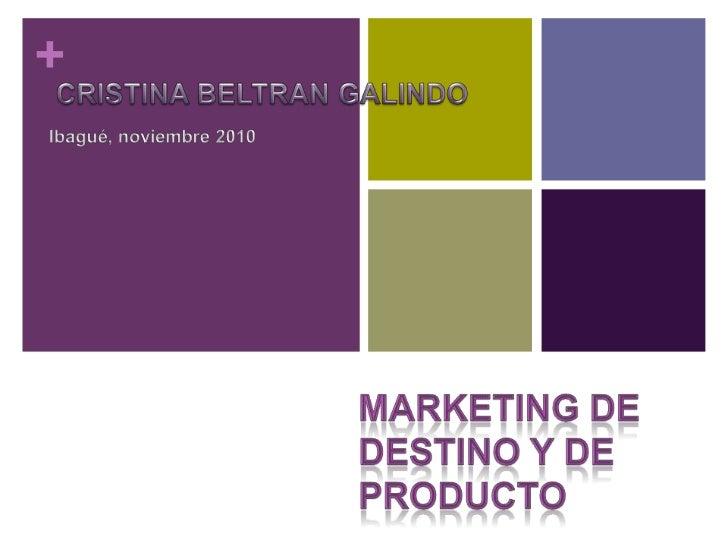 CRISTINA BELTRAN GALINDO<br />Ibagué, noviembre 2010<br />MARKETING DE DESTINO Y DE PRODUCTO<br />