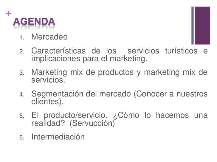 AGENDA<br />Mercadeo<br />Características de los  servicios turísticos e implicaciones para el marketing.<br />Marketing m...