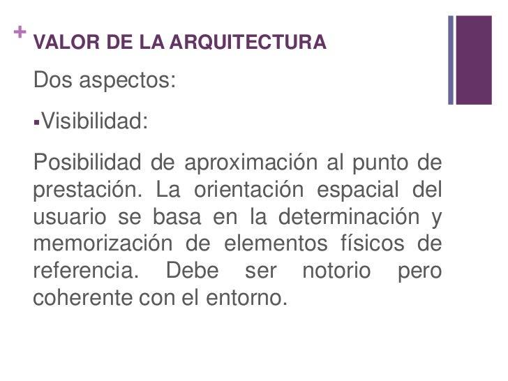 VALOR DE LA ARQUITECTURA<br />Dos aspectos:<br /><ul><li>Visibilidad:</li></ul>Posibilidad de aproximación al punto de pre...