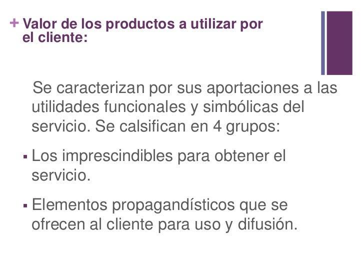 Valor de los productos a utilizar por<br />el cliente:<br />Se caracterizan por sus aportaciones a las utilidades funciona...