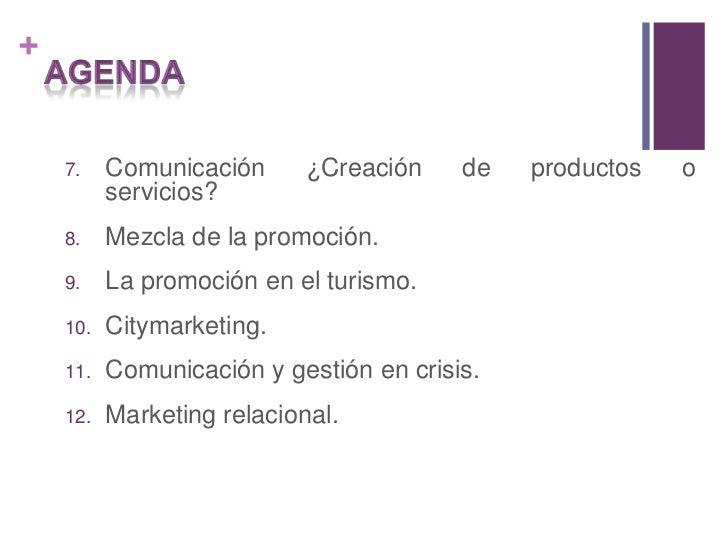 AGENDA<br />Comunicación ¿Creación de productos o    servicios?<br />Mezcla de la promoción.<br />La promoción en el turis...