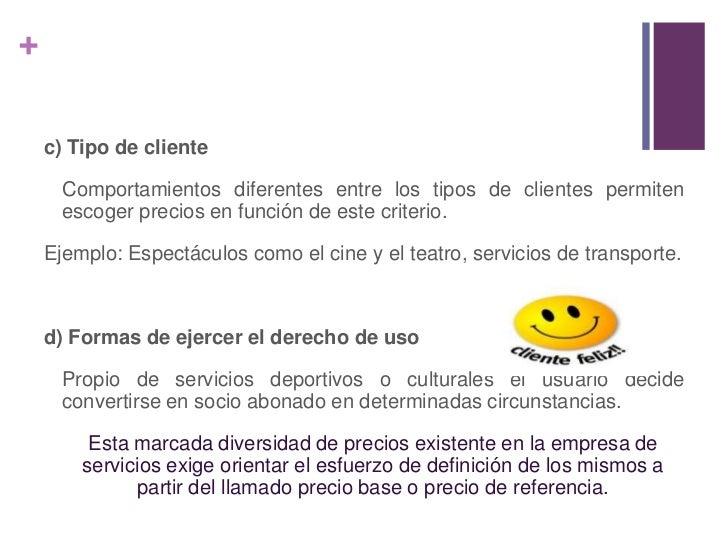 c) Tipo de cliente<br />Comportamientos diferentes entre los tipos de clientes permiten escoger precios en función de est...