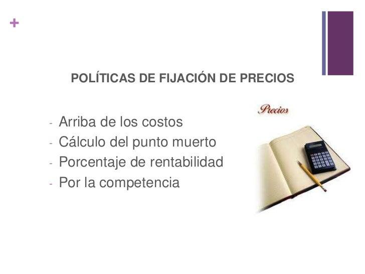 POLÍTICAS DE FIJACIÓN DE PRECIOS<br /><ul><li>Arriba de los costos