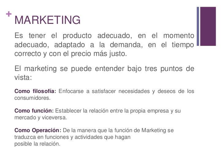 MARKETING<br />Es tener el producto adecuado, en el momento adecuado, adaptado a la demanda, en el tiempo correcto y con e...