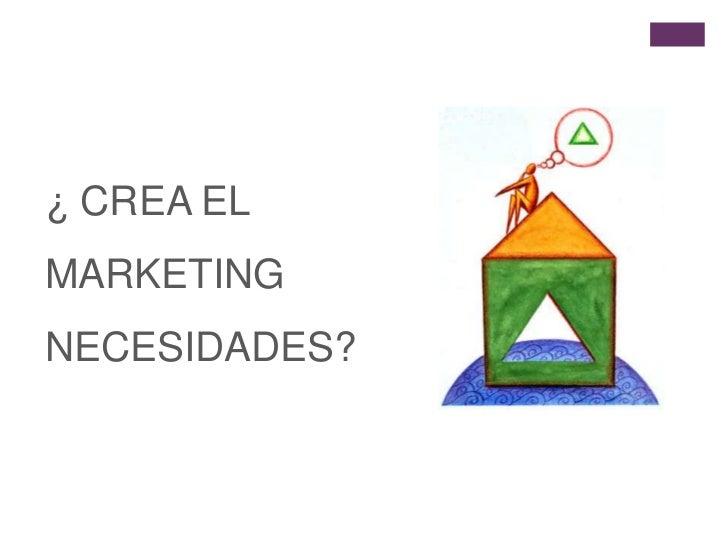 ¿ CREA EL MARKETING NECESIDADES?<br />