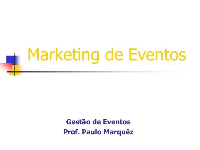 Marketing de Eventos  Gestão de Eventos Prof. Paulo Marquêz