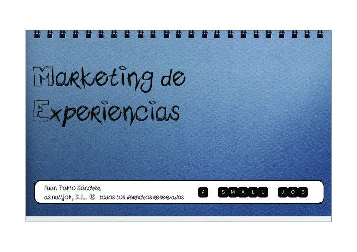 Marketing de Experiencias  Juan Pablo Sánchez asmalljob, S.L. ® todos los derechos reservados
