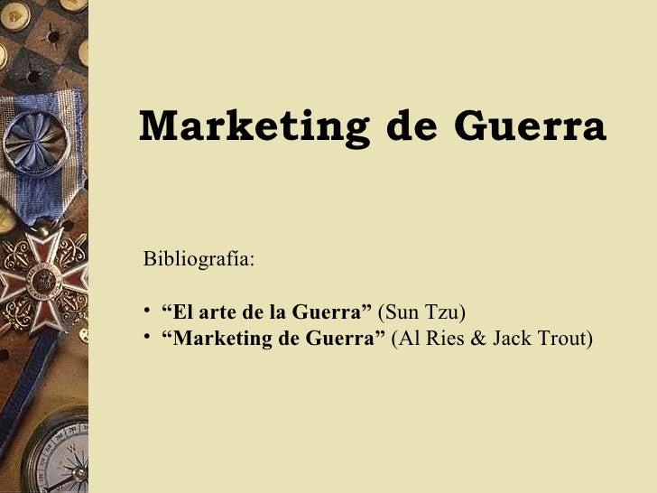 "Marketing de Guerra <ul><li>Bibliografía: </li></ul><ul><li>"" El arte de la Guerra""  (Sun Tzu) </li></ul><ul><li>"" Marketi..."