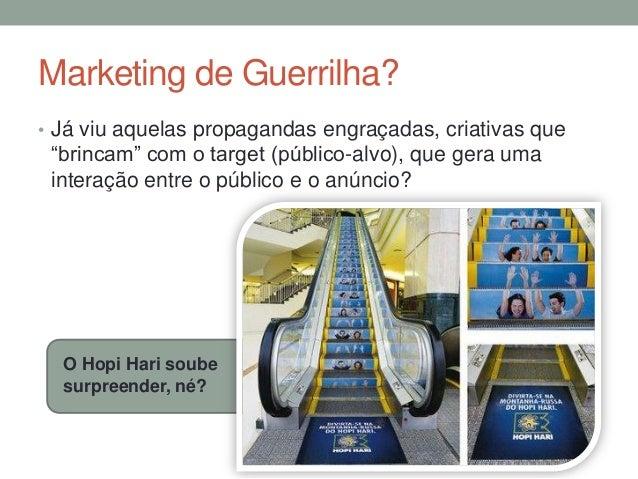 """Marketing de Guerrilha?• Já viu aquelas propagandas engraçadas, criativas que """"brincam"""" com o target (público-alvo), que g..."""