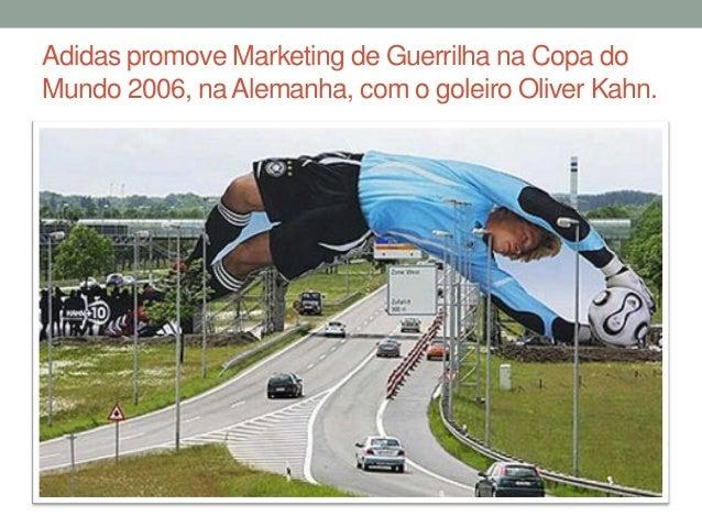 Adidas promove Marketing de Guerrilha na Copa doMundo 2006, na Alemanha, com o goleiro Oliver Kahn.